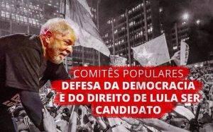 Direção do PT orienta a construção dos comitês populares em defesa da democracia e do direito de Lula ser candidato