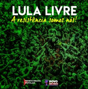 Lula Livre: a resistência somos nós
