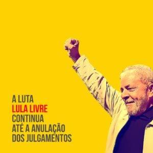 A luta por Lula livre continua até anulação dos julgamentos