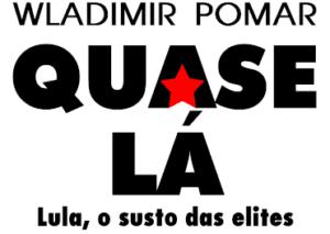 """Quarta edição do livro """"Quase lá: Lula, o susto das elites"""""""